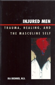 Injured Men: Trauma, Healing, and the Masculine Self ** 2010 Gradiva® Award Winner, Clinical Category **